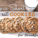 Life is Short Eat Cookies for Breakfast